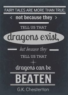 """Fairy tales are more than true, not because they tell us that dragons exist, but because they tell us that dragons can be beaten. Chesterton (dragons can also be good though) :) Great Quotes, Quotes To Live By, Me Quotes, Inspirational Quotes, Goofy Quotes, Ptsd Quotes, Courage Quotes, Funny Qoutes, Short Quotes"
