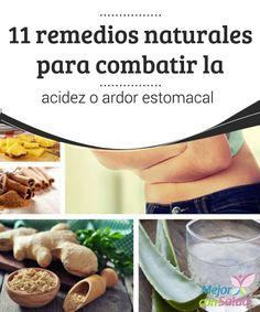 11 remedios naturales para combatir la acidez o ardor estomacal Aunque los remedios naturales no suelen tener contraindicaciones, se han de consumir con cuidado, ya que podríamos ser alérgicos a algunos componentes de sus ingredientes