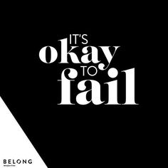 "Don't carry the bricks of failure around, use them to pave the path in front of you.  Start the week with the word ""fail?"" Really? YES I AM!  I want to remind you that it's okay to fail (whatever that means, anyways). If you're not failing, you're not ris"