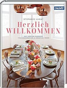 Herzlich Willkommen!: Mit Gästen zuhause – Tischdekoration & kreative Ideen: Amazon.de: Stefanie Luxat: Bücher