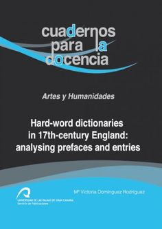 Hard-word dictionaries in 17th-century England : analysing prefaces and entries / Mª Victoria Domínguez Rodríguez - Las Palmas de Gran Canaria : Universidad de las Palmas de Gran Canaria, Servicio de Publicaciones, 2013