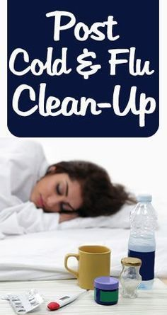 I need this! Step by step guide for post cold/flu clean up of the house: linens and bedding, points of contact, airing out the house, bathrooms, kitchen, sick clothing.