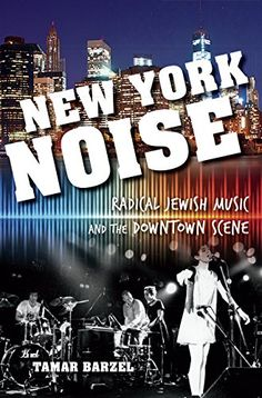 New York Noise: Radical Jewish Music and the Downtown Scene (Ethnomusicology Multimedia) by Tamar Barzel http://www.amazon.com/dp/025301557X/ref=cm_sw_r_pi_dp_aTZ5vb042TQF0