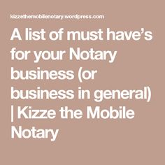 A list of must have's for your Notary business (or business in general) | Kizze the Mobile Notary