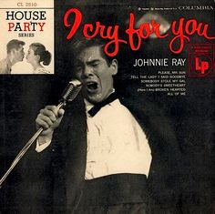 """""""I Cry For You"""" (1955, Columbia) by Johnnie Ray.  LP released in Columbia's """"House Party Series."""""""