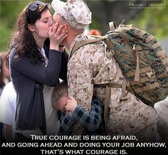True courage its being afraid and going ahead and doing your job anyhow. That's what courage is.