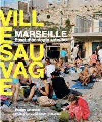 « Marseille, ville sauvage » : plaidoyer d'écologie urbaine dans une ville populaire - Métropolitiques