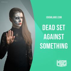 """Dead set against something"" means ""to be completely against something"". Example: She wanted to move to Los Angeles but her parents were dead set against it."
