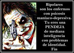 Sarcasmo Puro: Tu no eres bipolar, eres una pendeja!