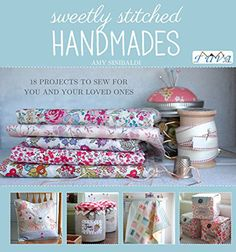 Sweetly Stitched Handmades: 18 Projects to Sew for You and Your Loved Ones : Amy Sinibaldi : 9786055647667 Fabric Crafts, Sewing Crafts, Sewing Projects, Sewing Ideas, Sewing Box, Sewing Tips, Patchwork Quilting, Amy, Mini Quilts