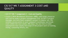 CIS 517 WK 7 ASSIGNMENT 3 COST AND QUALITY  #https://youtu.be/97T1MYk9U90