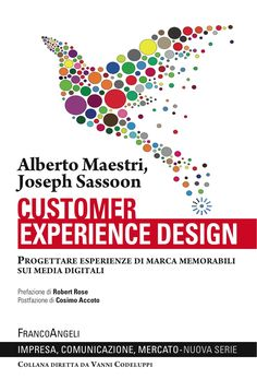 Customer experience design: progettare strategie di successo. Innovare i brand attraverso il marketing delle esperienze. Alberto maestri e Joseph Sassoon
