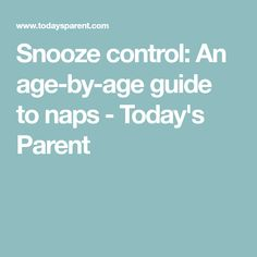 Snooze control: An age-by-age guide to naps - Today's Parent