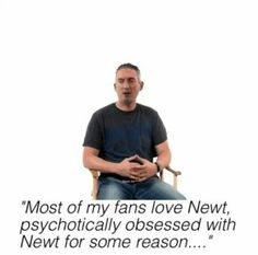 I'm sorry but how is he confused about why we love Newt. I can name tons and tons of reasons!