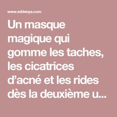 Un masque magique qui gomme les taches, les cicatrices d'acné et les rides dès la deuxième utilisation Make Beauty, Beauty Tips For Skin, Natural Beauty Tips, Skin Tips, Beauty Care, Beauty Skin, Health And Beauty, Beauty Hacks, Les Rides