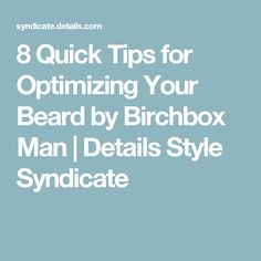 8 Quick Tips for Optimizing Your Beard by Birchbox Man | Details Style Syndicate