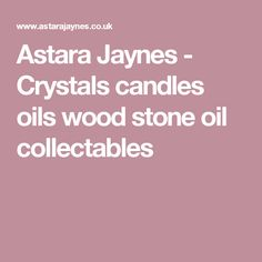 Astara Jaynes - Crystals candles oils wood stone oil collectables