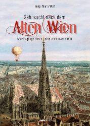 """Der in Zusammenarbeit mit dem Wien Museum herausgegebene Band """"Sehnsucht nach dem alten Wien"""" präsentiert das faszinierende Panorama der Stadt von der Mitte des 18. bis zum Ende des 19. Jahrhunderts."""