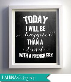 Today I will be happier than a bird with a french fry Nursery Art, Printable Nursery Art, Chalkboard Art, Printable Wall Art
