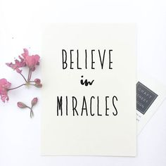Believe in Miracles ! They do happen. They happen when you least expect them. -------------------------------- Shop all quote prints at CraftStreetDesign.com. They make thoughtful and meaningful gifts for you and for someone you know