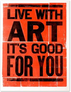 Live With Art It's Good For You: yes. it is. good for you!