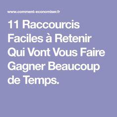 11 Raccourcis Faciles à Retenir Qui Vont Vous Faire Gagner Beaucoup de Temps.