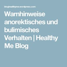 Warnhinweise anorektisches und bulimisches Verhalten | Healthy Me Blog