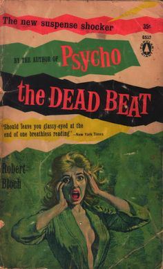 """The Dead Beat - Robert Bloch - 1960  """"Being beat is simply an attitude toward life which no amount of sophisticated rationalization can cover up. An attitude of me first, of anything-for-kicks. Larry had it. Or it had him. He may have been an extreme case, but I think the beats can be characterized best by one of their own sayings. Sick-sick-sick."""""""
