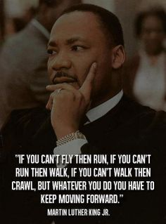 If you can't fly then run, if you can't run then walk, if you can't walk then crawl, but whatever you do, keep moving forward - Martin Luther King Jr Wisdom Quotes, Quotes To Live By, Me Quotes, Hair Quotes, Attitude Quotes, Great Quotes, Inspirational Quotes, Motivational Quotes, Insightful Quotes