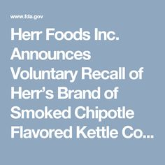 Herr Foods Inc. Announces Voluntary Recall of Herr's Brand of Smoked Chipotle Flavored Kettle Cooked Potato Chips and Peddler's Pantry Smoked Dried Chipotle Kettle Cooked Potato Chips due to Possible Health Risk