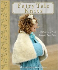 Fairy Tale #Knits: 32 Projects to #Knit Happily Ever After/A. Stewart-Guinee