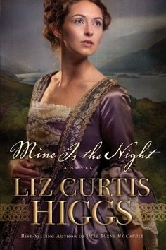 """Mine Is the Night by Liz Curtis Higgs...beautifully created adaption of the Book of Ruth. Read and understand the story of Ruth like you never have before! (Sequel to """"Here Burns My Candle""""--which covers Ruth's first marriage--but the first book is not necessary to read if you don't want to.)"""