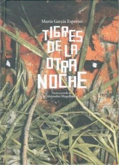 Tigres de la otra Noche de María García Esperón. Premio Hispanoamericano de Poesía para Niños 2005.        L/Bc FCE tig