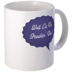 Well La De Freakin Da Mugs #coffee