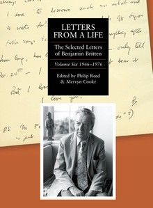 Letters from a Life: the Selected Letters of Benjamin Britten, 1913-1976, vol. 6: 1966-1976