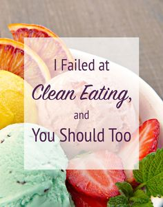 """Ever felt like you failed at clean eating? Learn why """"clean eating"""" is just a myth and how you can find the freedom to live a healthier life right now."""