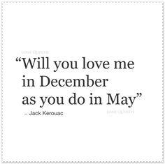 Will You Love Me... Quote by Jack Kerouac | Lone Quixote | #quotes #love #JackKerouac #words #literature #poet #poetry