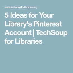 5 Ideas for Your Library's Pinterest Account | TechSoup for Libraries Pinterest Account, Libraries, Accounting, Social Media, Ideas, Bookshelves, Thoughts, Bookstores, Social Media Tips