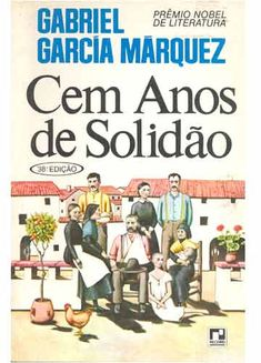 Cien años de soledad, 1967 - Cem Anos de Solidão - One Hundred Years of Solitude by Gabriel García Márquez: A novel that tells the multi-generational story of the Buendía family, whose patriarch, José Arcadio Buendía, founds the town of Macondo, the metaphoric Colombia. The non-linear story is narrated via different time frames.