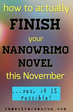 How to Finish Your NaNoWriMo Novel.... Yes, It's possible! | The Writersaurus. #nanowrimo #writing #novel #book #finishing #tips