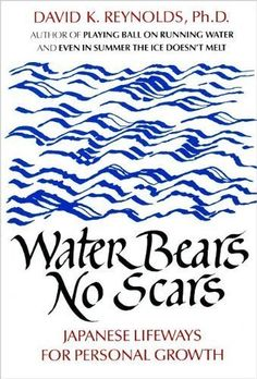 Water Bears No Scars: Japanese Lifeways for Personal Growth by David K. Reynolds. (Morita therapy gentle approach using constructive action helpful in working thru depression many years ago).