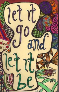 let it go, and let it be. <3