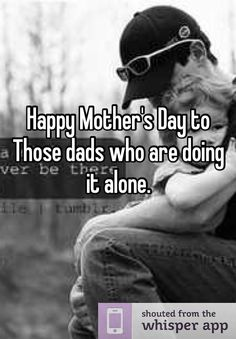 Happy Mother s Day to Those dads who are doing it alone. Do single dads  also consider themselves mothers  2fea4e14fb46