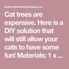 """Cat trees are expensive. Here is a DIY solution that will still allow your cats to have some fun! Materials: 1 x 8 x 10 cut into 18"""" pie..."""