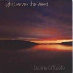 Danny O'Keefe - Light Leaves the West