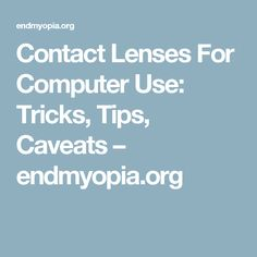 Contact Lenses For Computer Use:  Tricks, Tips, Caveats – endmyopia.org