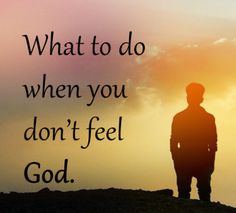what to do when you dont feel God. Blog post on what to do when you don't feel connected with God.
