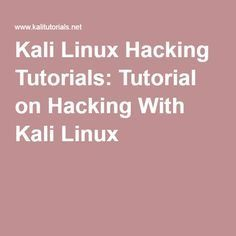 Kali Linux Hacking Tutorials: Tutorial on Hacking With Kali Linux