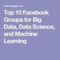 Top 10 Facebook Groups for Big Data, Data Science, and Machine Learning