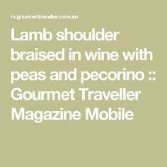 Lamb shoulder braised in wine with peas and pecorino :: Gourmet Traveller Magazine Mobile